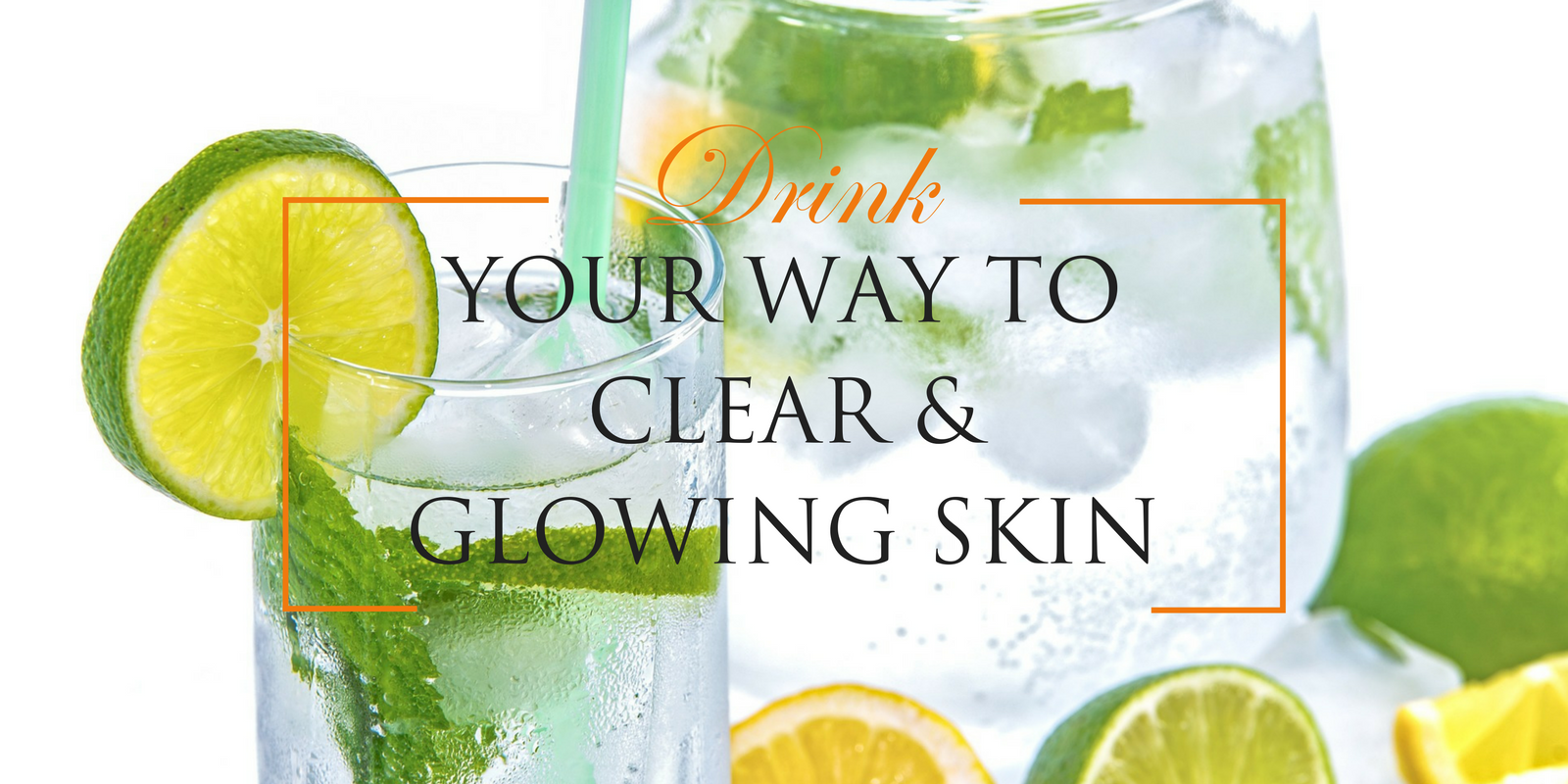 Detox Water: Drink Your Way to Clear Glowing Skin