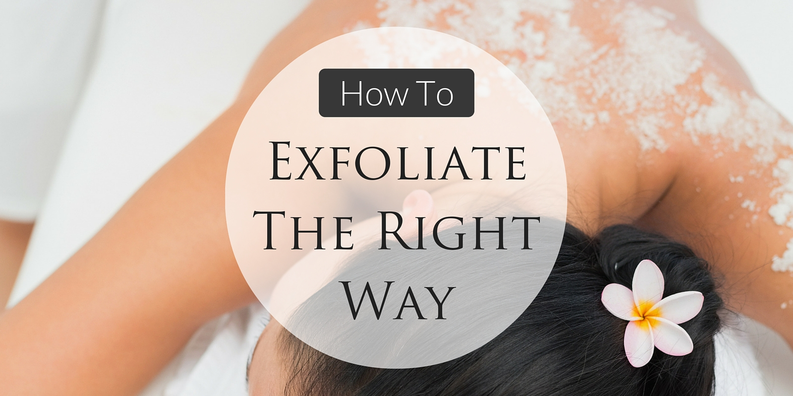 How To Exfoliate The Right Way
