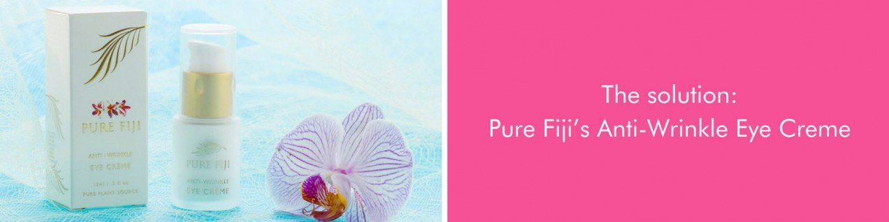 The Solution: Pure Fiji's Anti-Wrinkle Eye Creme