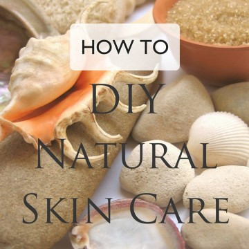 How to: DIY Natural Skin Care