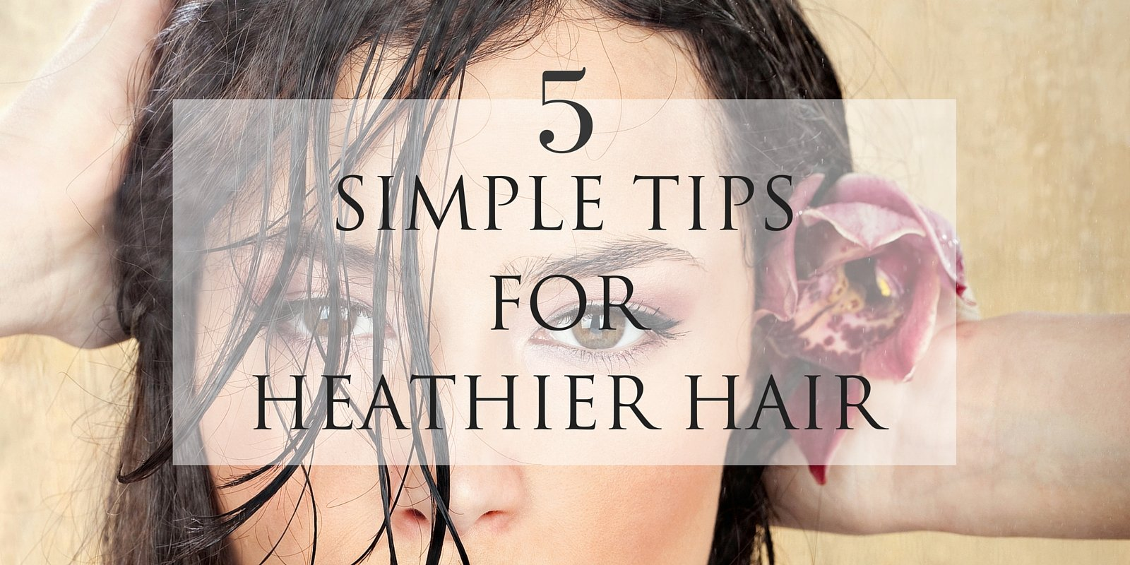 5 Simple Tips for Healthier Hair